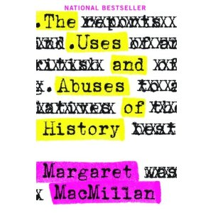 The Uses and Abuses of History by Margaret MacMillan
